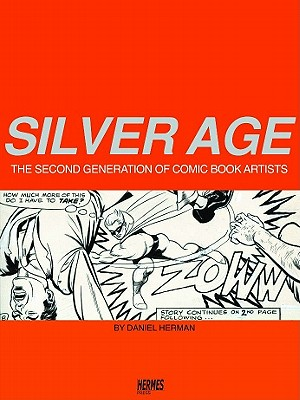 Silver Age: The Second Generation of Comic Artists - Herman, Daniel