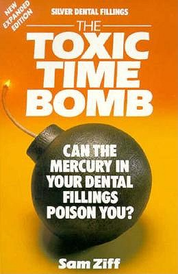Silver Dental Fillings: The Toxic Timebomb: Can the Mercury in Your Dental Fillings Poison You? - Ziff, Sam