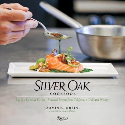 Silver Oak: Seasonal Recipes from California's Celebrated Winery - Orsini, Dominic, and Palmer, Charlie (Foreword by)