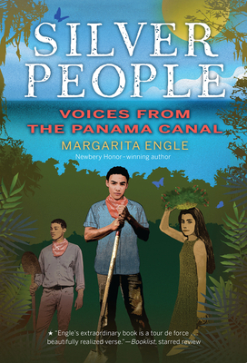 Silver People: Voices from the Panama Canal - Engle, Margarita, Ms.