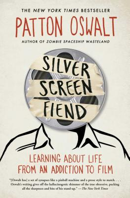 Silver Screen Fiend: Learning about Life from an Addiction to Film - Oswalt, Patton