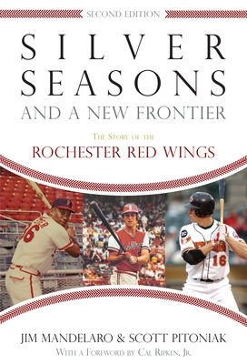 Silver Seasons and a New Frontier: The Story of the Rochester Red Wings - Mandelaro, Jim, and Pitoniak, Scott