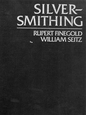 Silversmithing - Seitz, William, and Finegold, Rupert, and Finegold