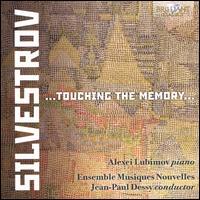 Silvestrov: ... Touching the Memory ... - Alexei Lubimov (piano); Elise Gäbele (soprano); Ensemble Musiques Nouvelles; Valentin Silvestrov (piano);...