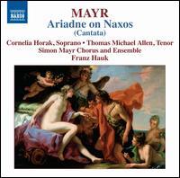 Simon Mayr: Ariadne on Naxos - Cornelia Horak (soprano); Franz Hauk (harpsichord); Thomas Michael Allen (tenor); Simon Mayr Chor (choir, chorus);...