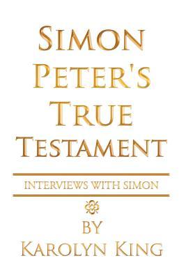 Simon Peter's True Testament - King, Karolyn
