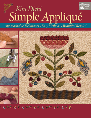 Simple Appliqué: Approachable Techniques, Easy Methods, Beautiful Results! - Diehl, Kim