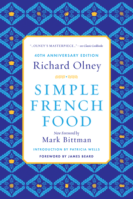 Simple French Food - Olney, Richard, and Bittman, Mark (Foreword by), and Wells, Patricia (Introduction by)