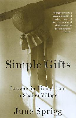 Simple Gifts: Lessons in Living from a Shaker Village - Sprigg, June