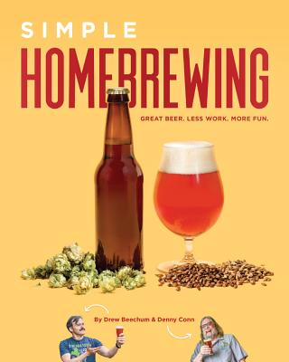 Simple Homebrewing: Great Beer, Less Work, More Fun - Conn, Denny, and Beechum, Drew