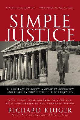 Simple Justice: The History of Brown V. Board of Education and Black America's Struggle for Equality - Kluger, Richard