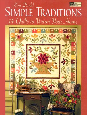 Simple Traditions: 14 Quilts to Warm Your Home - Diehl, Kim