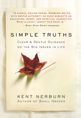 Simple Truths: Clear & Gentle Guidance on the Big Issues in Life - Nerburn, Kent