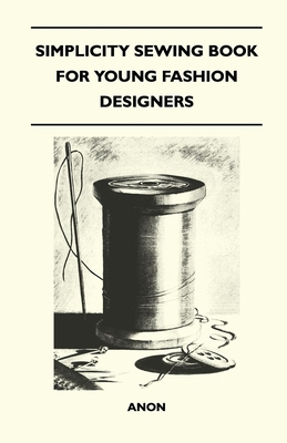 Simplicity Sewing Book for Young Fashion Designers - Anon