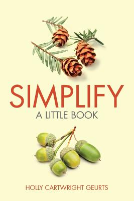 Simplify: A Little Book - Geurts, Holly Cartwright