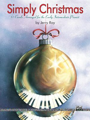 Simply Christmas: 11 Carols Arranged for the Early Intermediate Pianist - Ray, Jerry