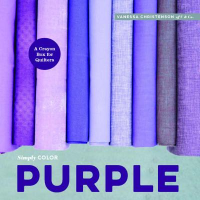 Simply Color: Purple: A Crayon Box for Quilters - Christenson, Vanessa