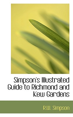 Simpson's Illustrated Guide to Richmond and Kew Gardens - Simpson, R W