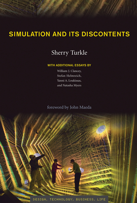 Simulation and Its Discontents - Turkle, Sherry, and Clancey, William J (Contributions by), and Helmreich, Stefan (Contributions by)