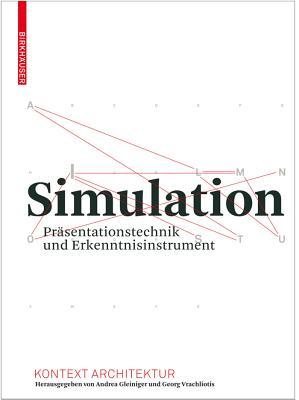 Simulation: Prasentationstechnik Und Erkenntnisinstrument - Gleiniger, Andrea (Contributions by), and Vrachliotis, Georg (Contributions by), and Hansli, Thomas (Contributions by)