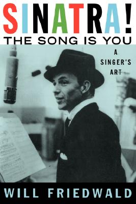 Sinatra! the Song Is You: A Singer's Art - Friedwald, Will