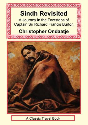 Sindh Revisited: A Journey in the Footsteps of Captain Sir Richard Francis Burton - Ondaatje, Christopher