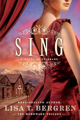 Sing: A Novel of Colorado - Bergren, Lisa T