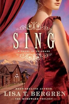 Sing: A Novel of Colorado - Bergren, Lisa T