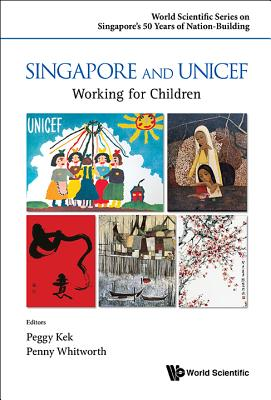 Singapore and UNICEF: Working for Children - Kek, Peggy Peck Gee (Editor), and Whitworth, Penny (Editor)