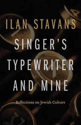 Singer's Typewriter and Mine: Reflections on Jewish Culture - Stavans, Ilan, PhD