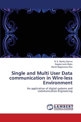 Single and Multi User Data communication in Wire-less Environment - S, N, and Lenin Babu, Sagala, and Nageswara Rao, Bandi