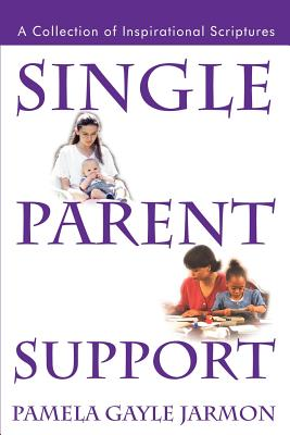 Single Parent Support: A Collection of Inspirational Scriptures - Jarmon, Pamela Gayle