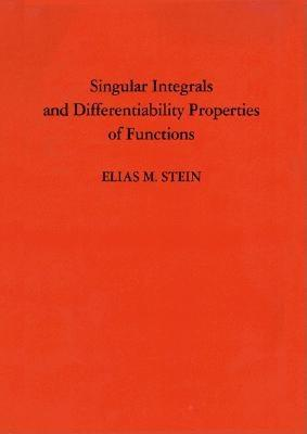 Singular Integrals and Differentiability Properties of Functions (Pms-30), Volume 30 - Stein, Elias M