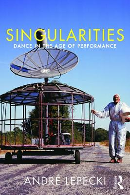 Singularities: Dance in the Age of Performance - Lepecki, Andre