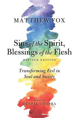 Sins of the Spirit, Blessings of the Flesh: Transforming Evil in Soul and Society - Fox, Matthew, and Chopra, Deepak, MD (Foreword by)