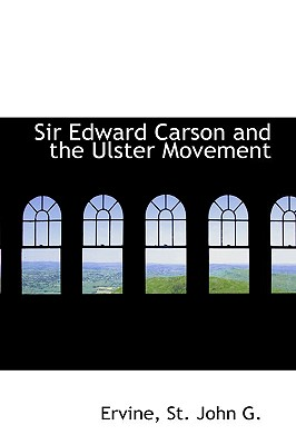 Sir Edward Carson and the Ulster Movement - St John G, Ervine