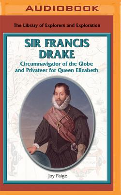 Sir Francis Drake: Circumnavigator of the Globe and Privateer for Queen Elizabeth - Paige, Joy