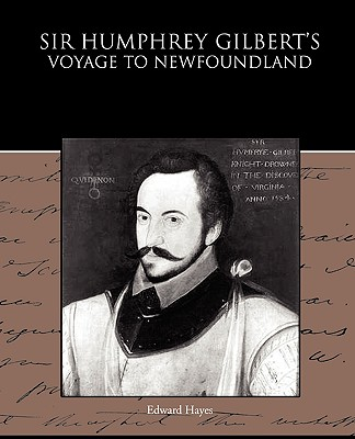 Sir Humphrey Gilbert's Voyage to Newfoundland - Hayes, Edward
