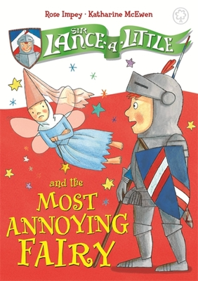 Sir Lance-a-Little and the Most Annoying Fairy: Book 3 - Impey, Rose