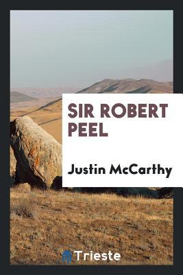 Sir Robert Peel - McCarthy, Justin