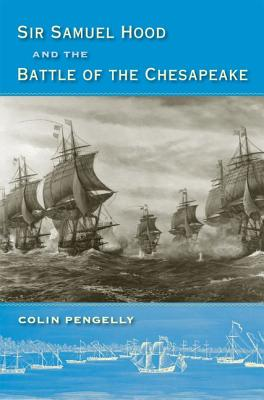 Sir Samuel Hood and the Battle of the Chesapeake - Pengelly, Colin