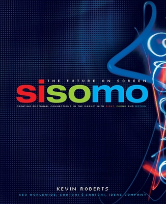 Sisomo: The Future on Screen: Creating Emotional Connections in the Market with Sight, Sound and Motion - Roberts, Kevin