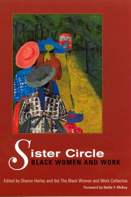 Sister Circle: Black Women and Work - Harley, Sharon (Editor), and Black Women and Work Collective (Editor), and McKay, Nellie Y (Foreword by)