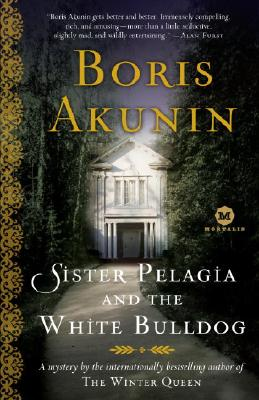 Sister Pelagia and the White Bulldog - Akunin, Boris, and Bromfield, Andrew (Translated by)