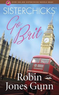 Sisterchicks Go Brit! - Gunn, Robin Jones