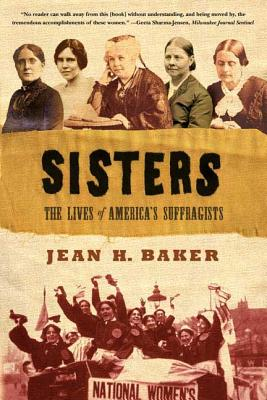 Sisters: The Lives of America's Suffragists - Baker, Jean H