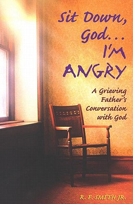 Sit Down God... I'm Angry - Smith, R F
