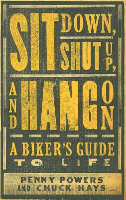 Sit Down, Shut Up, and Hang on: A Biker's Guide to Life - Powers, Penny