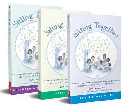 Sitting Together: A Family-Centered Curriculum on Mindfulness, Meditation & Buddhist Teachings - Loundon Kim, Sumi, and Kornfield, Jack, PhD (Foreword by), and Goodman, Trudy, PhD (Foreword by)