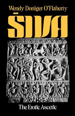 Siva: The Erotic Ascetic - O'Flaherty, Wendy Doniger